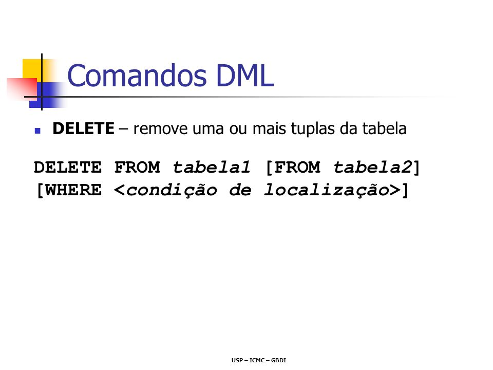 Comandos DML DELETE FROM tabela1 [FROM tabela2]